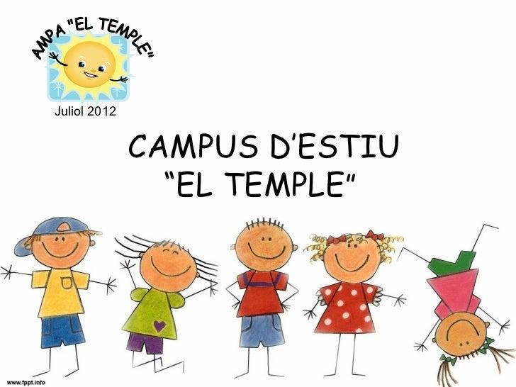 """Juliol 2012              CAMPUS D'ESTIU                """"EL TEMPLE"""""""