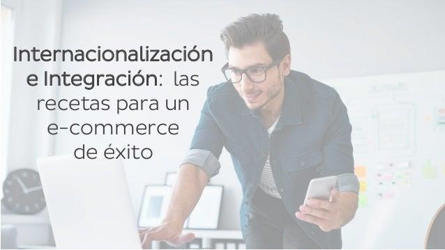 1 Internacionalización e Integración: las recetas para un e-commerce de éxito
