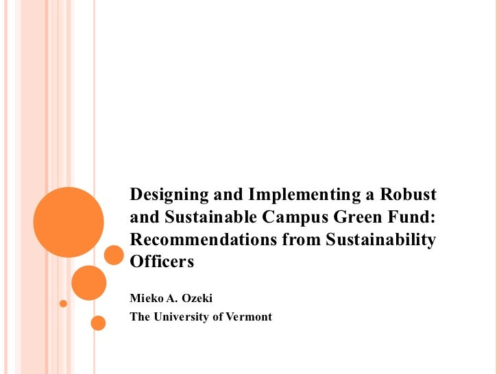 Designing and Implementing a Robustand Sustainable Campus Green Fund:Recommendations from SustainabilityOfficersMieko A. O...