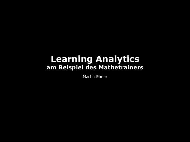 Learning Analyticsam Beispiel des Mathetrainers          Martin Ebner