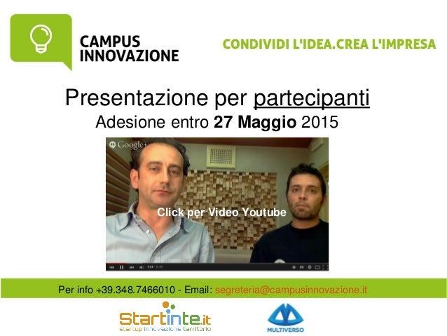 Presentazioneperpartecipanti Adesioneentro27Maggio2015 Perinfo+39.348.7466010Email:segreteria@campusinnovazion...