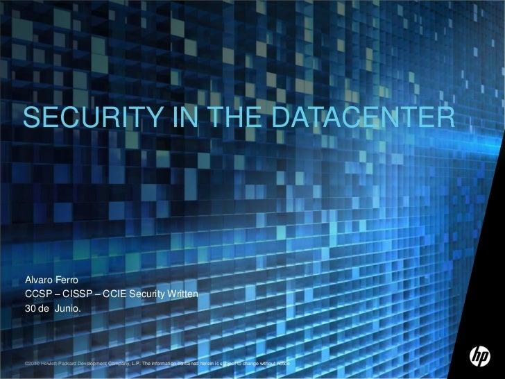 Alvaro Ferro<br />CCSP – CISSP – CCIE Security Written<br />30de Junio.<br />SECURITY IN THE DATACENTER<br />