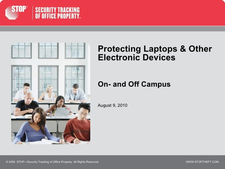 Protecting Laptops & Other Electronic Devices On- and Off Campus © 2008  STOP—Security Tracking of Office Property. All Ri...