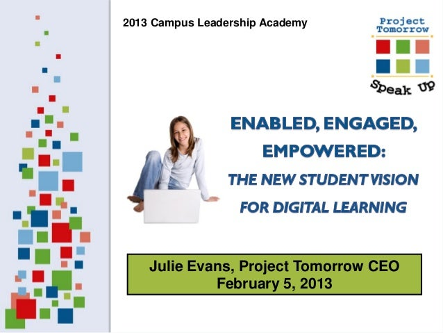 2013 Campus Leadership Academy    Julie Evans, Project Tomorrow CEO             February 5, 2013