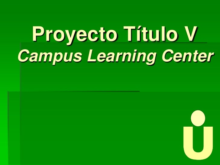 ProyectoTítulo VCampus Learning Center<br />U<br />