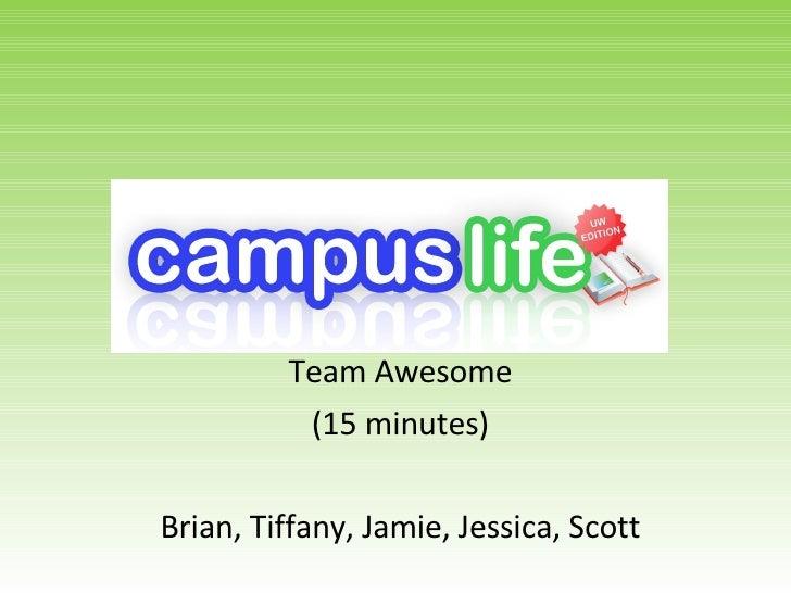 Team Awesome (15 minutes) Brian, Tiffany, Jamie, Jessica, Scott