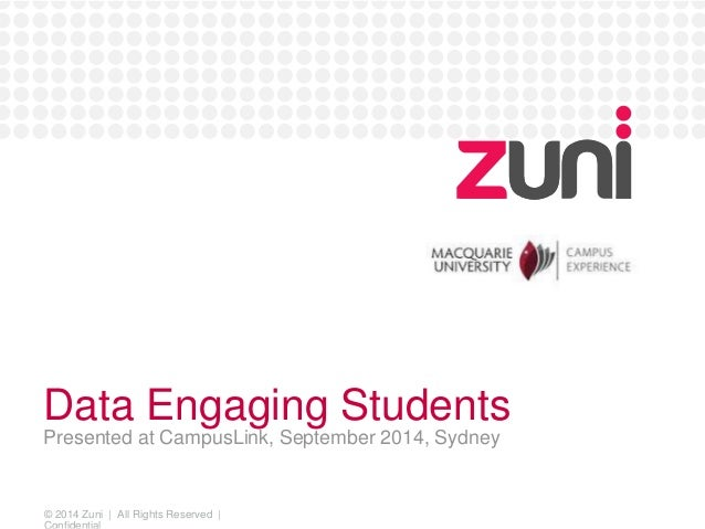 Data Engaging Students  Presented at CampusLink, September 2014, Sydney  © 2014 Zuni | All Rights Reserved |  Confidential