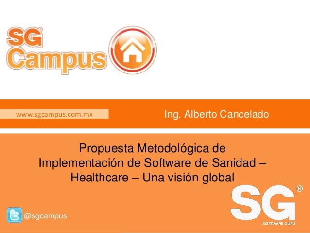 www.sgcampus.com.mx @sgcampus www.sgcampus.com.mx @sgcampus Ing. Alberto Cancelado Propuesta Metodológica de Implementació...