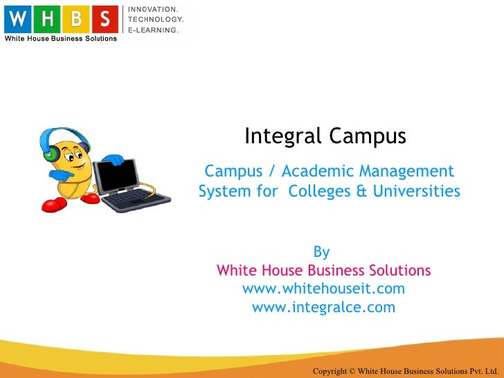 Integral Campus Copyright © White House Business Solutions Pvt. Ltd. Campus / Academic Management System for  Colleges & U...