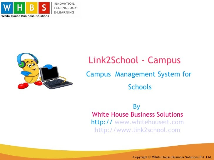 Link2School - Campus Copyright © White House Business Solutions Pvt. Ltd. Campus  Management System for  Schools By  White...