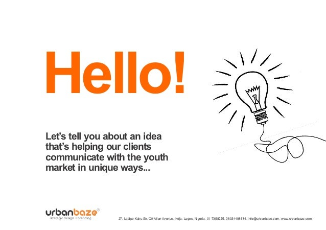 Hello!Let's tell you about an ideathat's helping our clientscommunicate with the youthmarket in unique ways... strategic d...