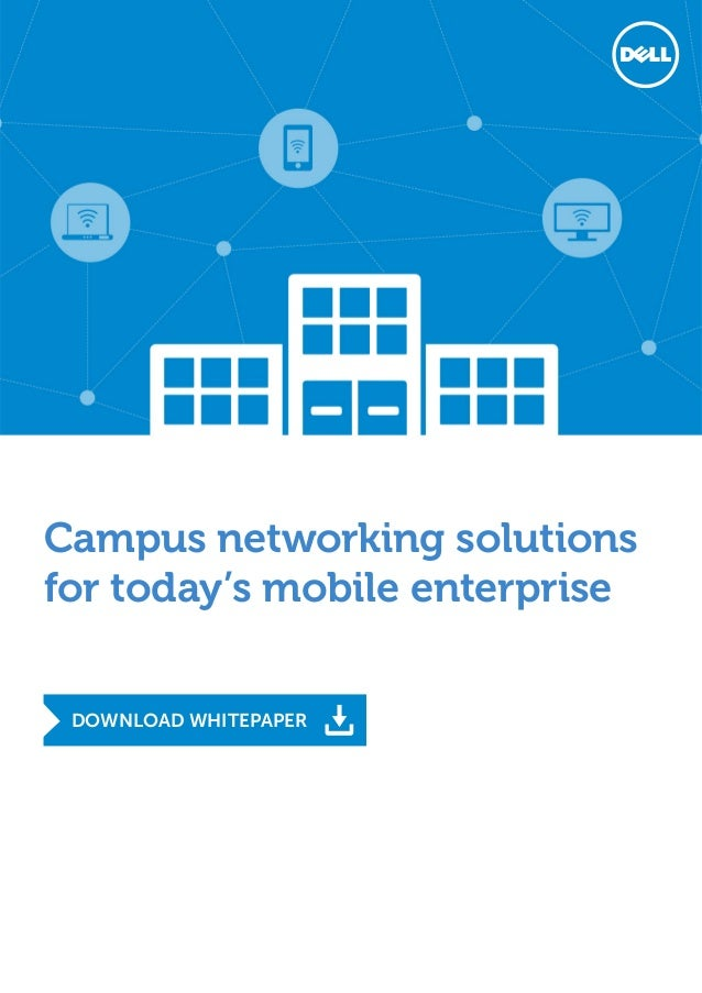 DOWNLOAD WHITEPAPER Campus networking solutions for today's mobile enterprise