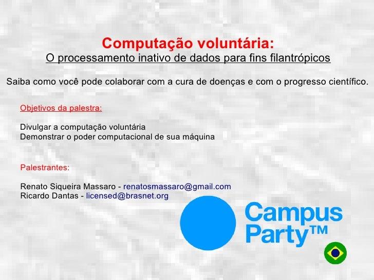 Computação voluntária:         O processamento inativo de dados para fins filantrópicosSaiba como você pode colaborar com ...
