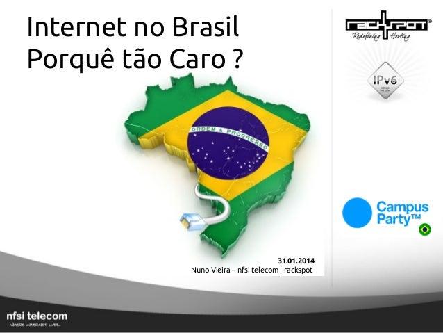 Internet no Brasil Porquê tão Caro ?  31.01.2014 Nuno Vieira – nfsi telecom | rackspot