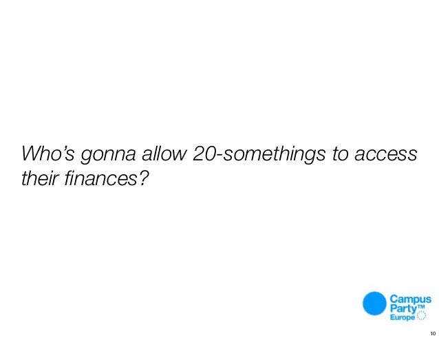 Who's gonna allow 20-somethings to access their finances? 10