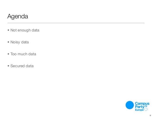 Agenda • Not enough data • Noisy data • Too much data • Secured data 5