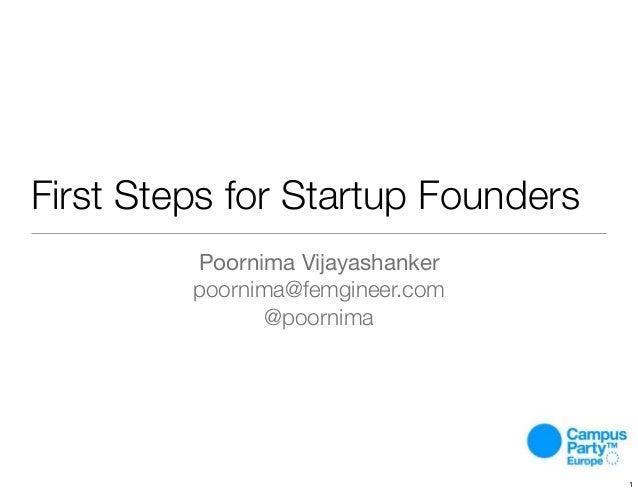 First Steps for Startup Founders Poornima Vijayashanker poornima@femgineer.com @poornima 1