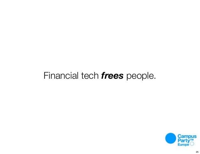 Financial tech frees people. 25