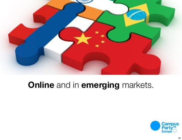 Online and in emerging markets. 30