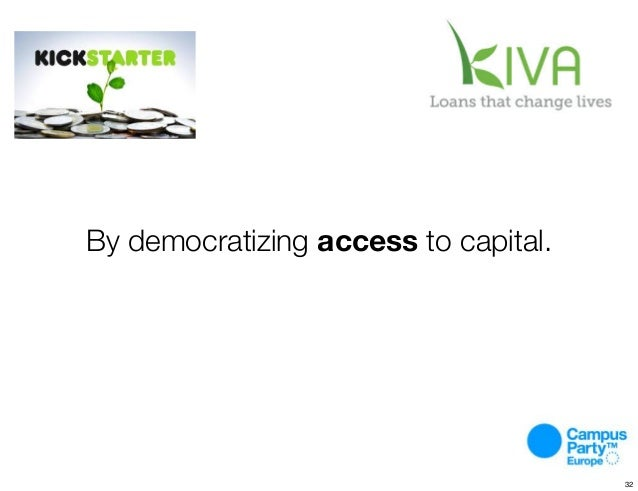 By democratizing access to capital. 32