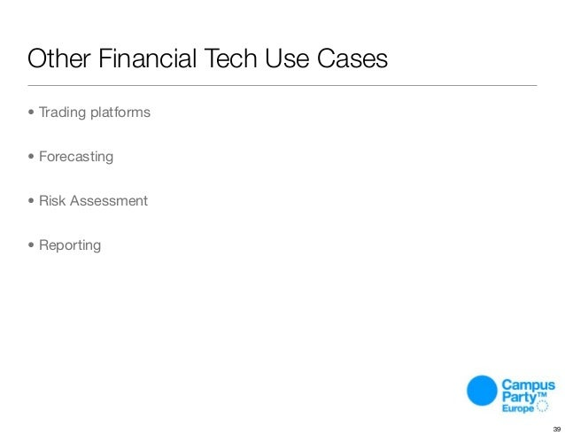 Other Financial Tech Use Cases • Trading platforms • Forecasting • Risk Assessment • Reporting 39
