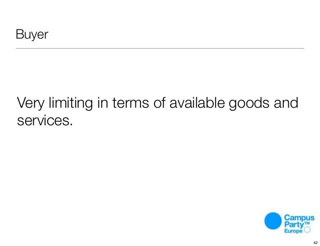 Very limiting in terms of available goods and services. Buyer 42