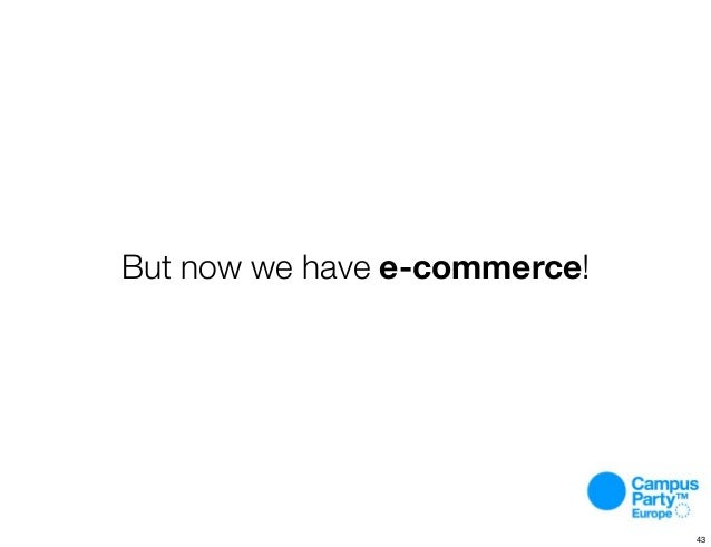 But now we have e-commerce! 43