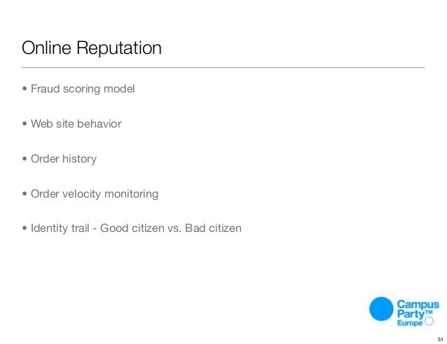 Online Reputation • Fraud scoring model • Web site behavior • Order history • Order velocity monitoring • Identity trail -...