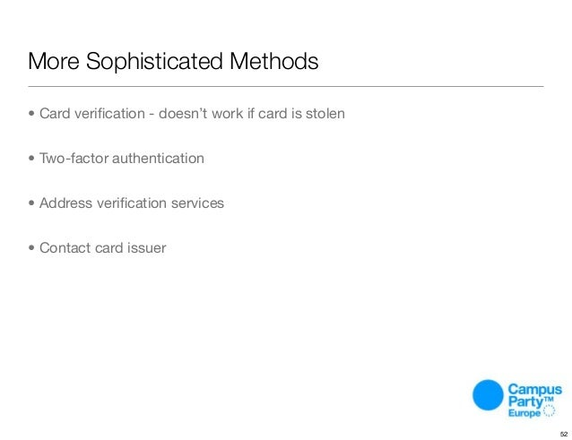 More Sophisticated Methods • Card verification - doesn't work if card is stolen • Two-factor authentication • Address verifi...