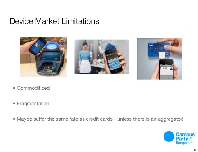 Device Market Limitations • Commoditized • Fragmentation • Maybe suffer the same fate as credit cards - unless there is an...