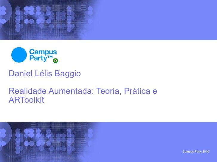 Daniel Lélis Baggio  Realidade Aumentada: Teoria, Prática e ARToolkit                                              Campus ...