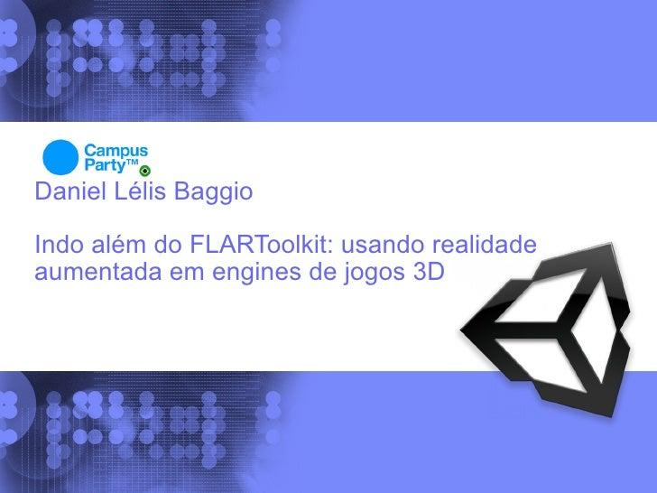 Daniel Lélis Baggio  Indo além do FLARToolkit: usando realidade aumentada em engines de jogos 3D