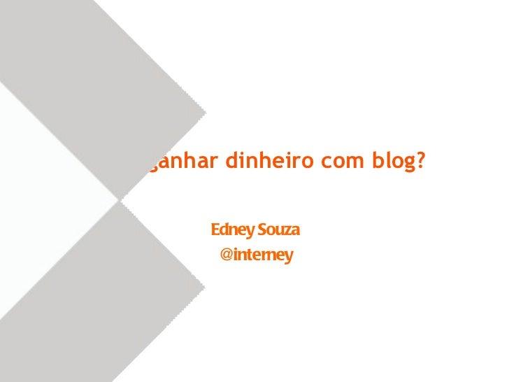 Como ganhar dinheiro com blog? Edney Souza @interney