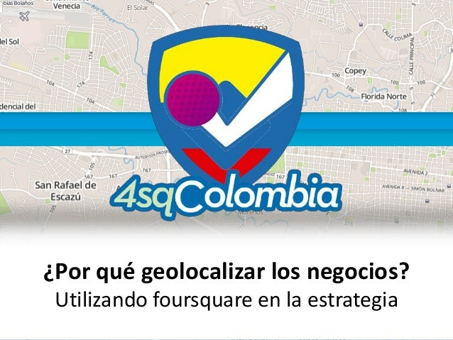 ¿Por qué geolocalizar los negocios? Utilizando foursquare en la estrategia
