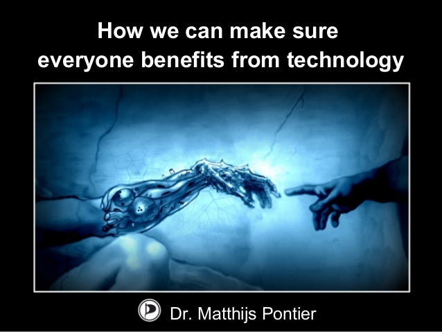 How we can make sure everyone benefits from technology Dr. Matthijs Pontier