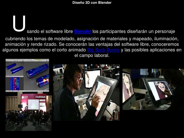 Diseño 3D con Blender Usando el software libre Blender los participantes diseñarán un personaje cubriendo los temas de mod...