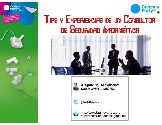 Tips y Experiencias de un Consultor Informática de Seguridad Inform tica  Alejandro Hernández CISSP, GPEN, CobiT, ITIL  @n...