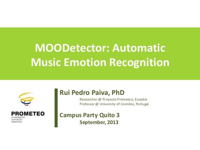 MOODetector: Automatic Music Emotion Recognition Rui Pedro Paiva, PhD Researcher @ Proyecto Prometeo, Ecuador Professor @ ...