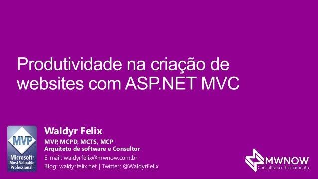 Waldyr Felix MVP, MCPD, MCTS, MCP Arquiteto de software e Consultor E-mail: waldyrfelix@mwnow.com.br Blog: waldyrfelix.net...