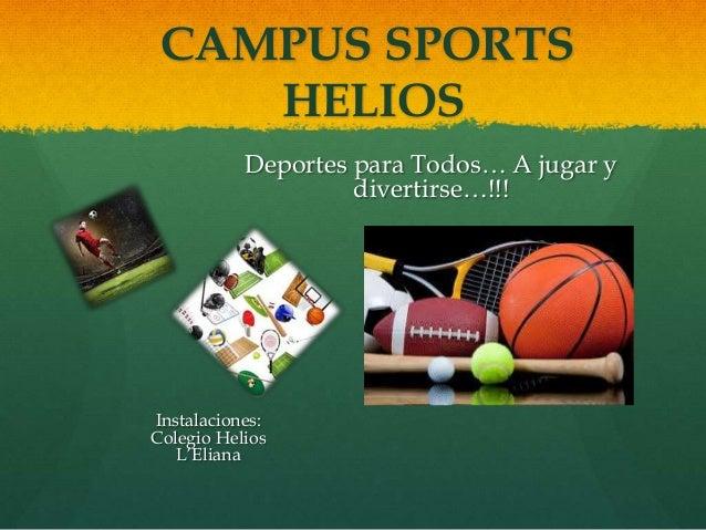 CAMPUS SPORTS HELIOS Instalaciones: Colegio Helios L'Eliana Deportes para Todos… A jugar y divertirse…!!!