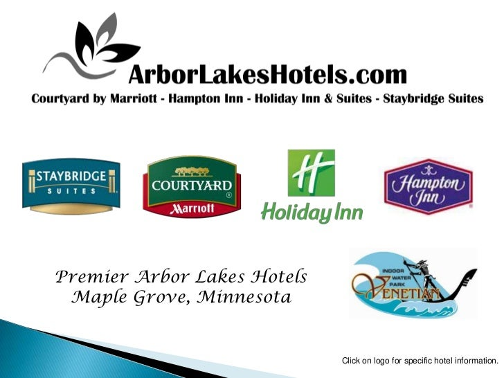 Premier Arbor Lakes Hotels Maple Grove, Minnesota                             Click on logo for specific hotel information.