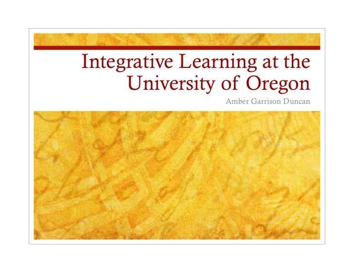 Integrative Learning at the     University of Oregon                 Amber Garrison Duncan