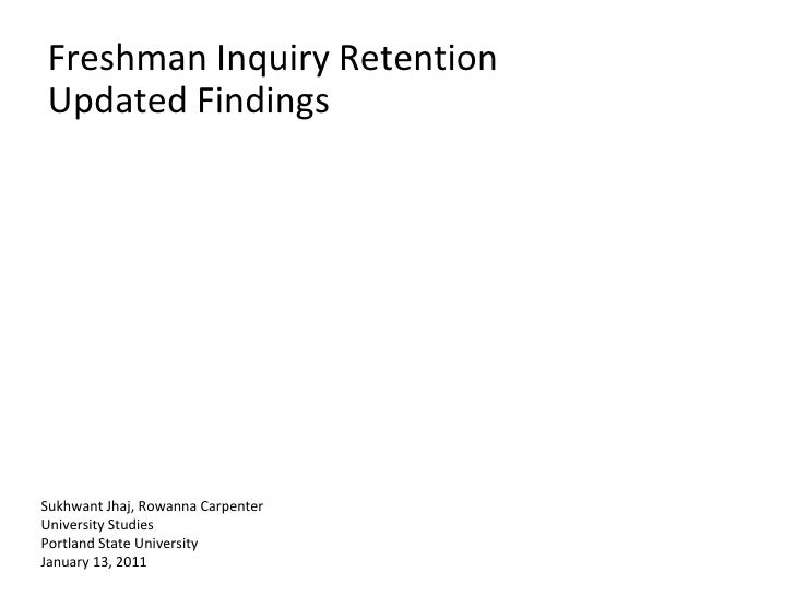Freshman Inquiry Retention Updated Findings Updated Findings<br />Sukhwant Jhaj, Rowanna Carpenter<br />University Studies...