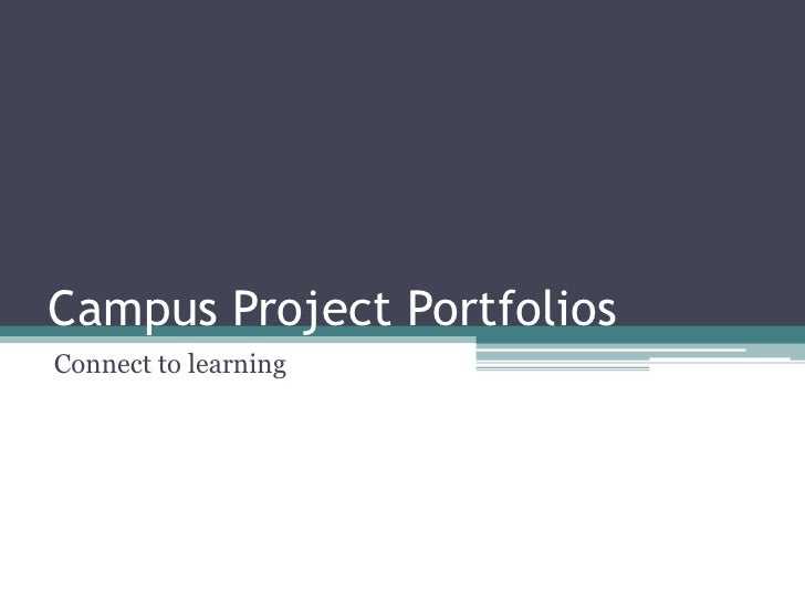 Campus Project Portfolios<br />Connect to learning<br />
