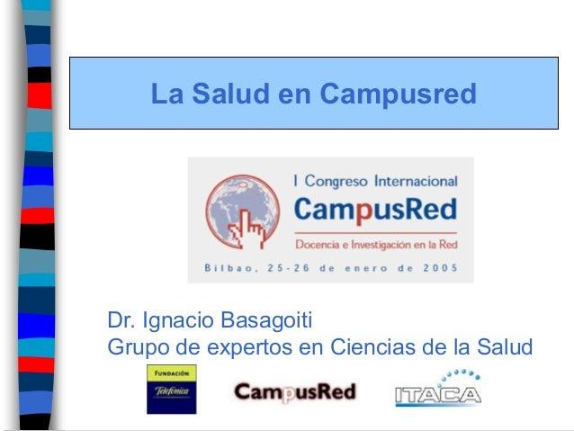 La Salud en Campusred  Dr. Ignacio Basagoiti  Grupo de expertos en Ciencias de la Salud
