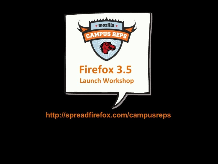 http://spreadfirefox.com/campusreps Firefox 3.5  Launch Workshop