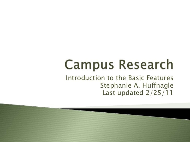 Campus Research<br />Introduction to the Basic Features<br />Stephanie A. Huffnagle<br />Last updated 2/25/11<br />