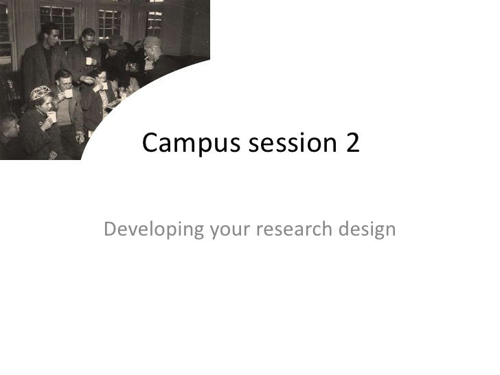 Campus session 2<br />Developing your research design<br />