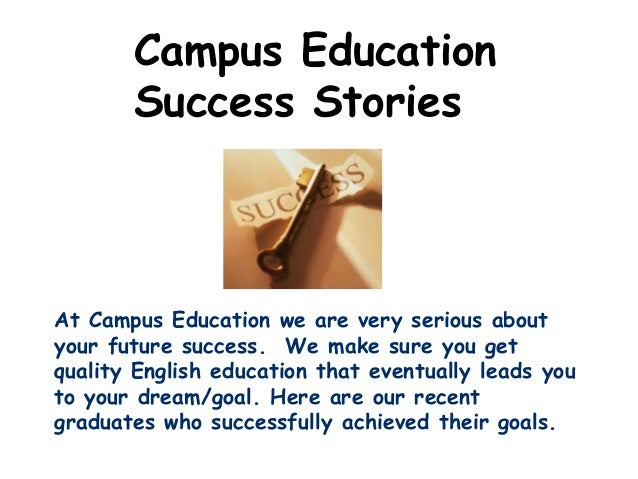 Campus Education       Success StoriesAt Campus Education we are very serious aboutyour future success. We make sure you g...