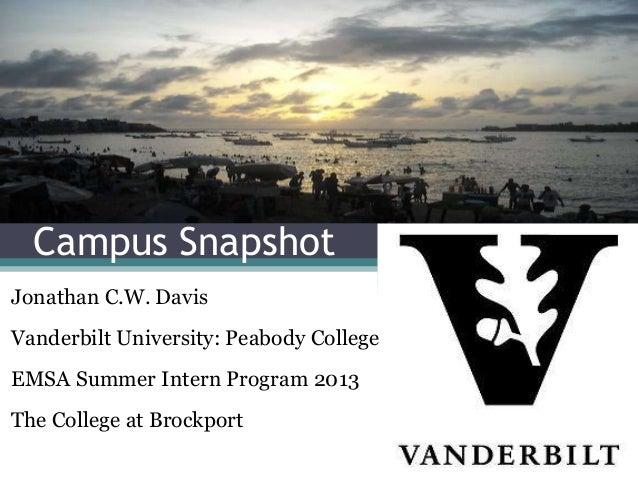 Campus Snapshot Jonathan C.W. Davis Vanderbilt University: Peabody College  EMSA Summer Intern Program 2013 The College at...